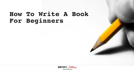 How To Write A Book For Beginners - Writer's Life.org