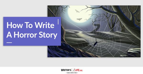 How To Write A Horror Story - Writer's Life.org