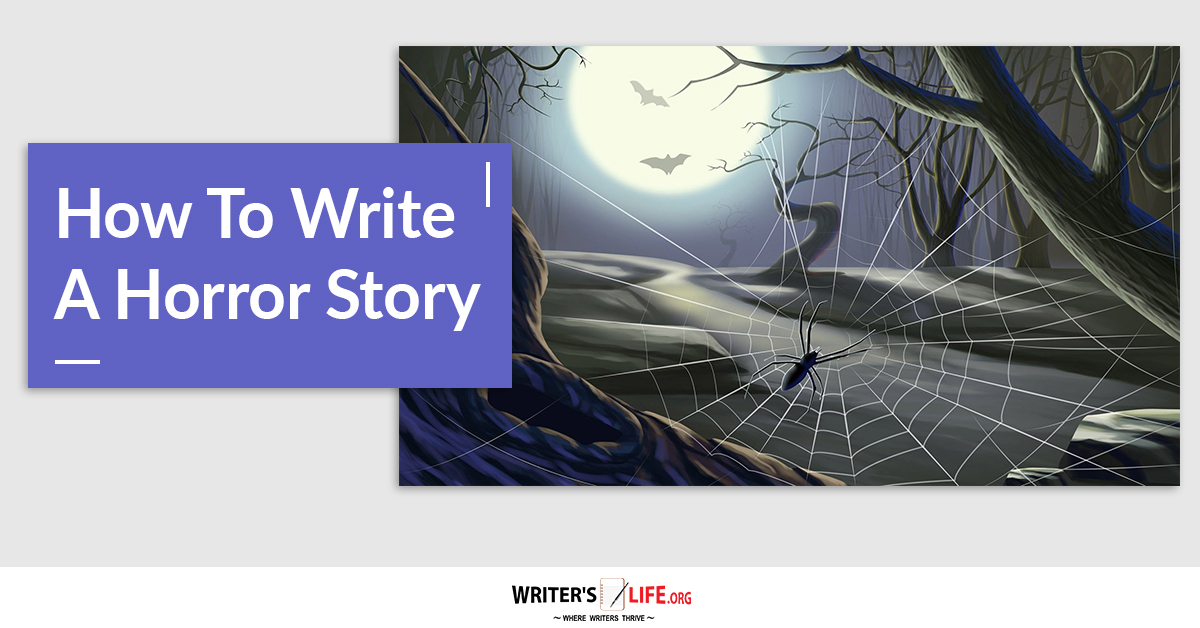 how to write a horror story Learn how to write an engaging first line for a short story and you'll hook your readers right off the bat  you watch in horror as the editors glance through.