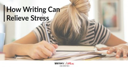 How Writing Can Relieve Stress - WritersLife.org