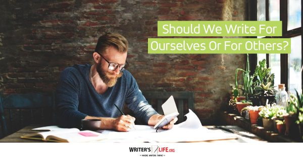 Should We Write For Ourselves Or For Others? - Writer's Life.org