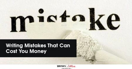 Writing Mistakes That Can Cost You Money - writers life.org