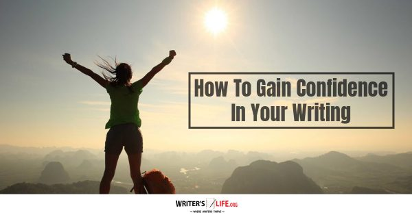 How To Gain Confidence In Your Writing - Writer's Life.org