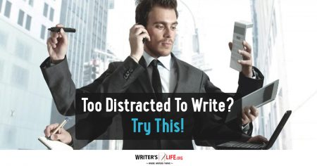 Too Distracted To Write? Try This! - Writer's Life.org