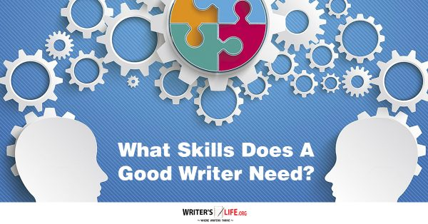 What Skills Does A Good Writer Need? - Writer's Life.org