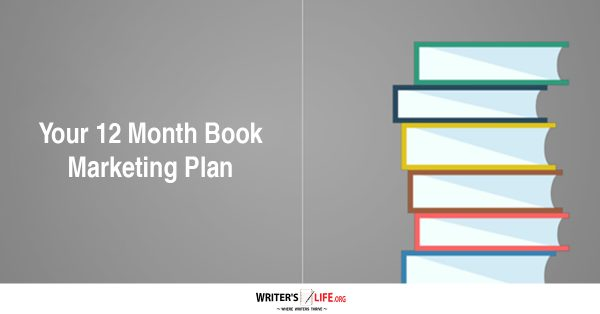 Your 12 Month Book Marketing Plan - Writer's Life.org