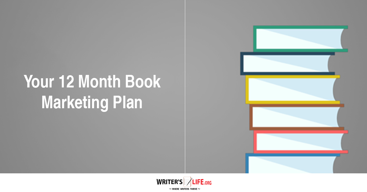 your 12 month book marketing plan writer s life org