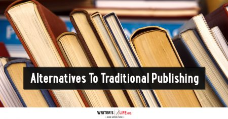 Alternatives To Traditional Publishing - Writer's Life.org