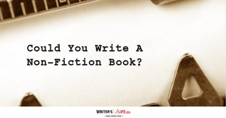 Could You Write A Non-Fiction Book? - Writer's Life.org