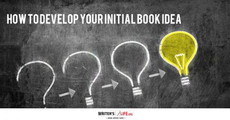 How To Develop Your Initial Book Idea - Writer's Life.org