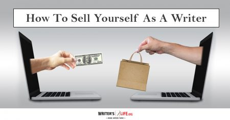 How To Sell Yourself As A Writer - Writer's Life.org