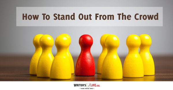 How To Stand Out From The Crowd - Writers Life.org.