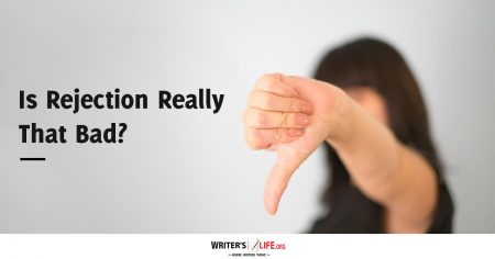 Is Rejection Really That Bad? - Writer's Life.org