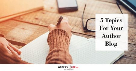 5 Topics For Your Author Blog - Writer's Life.org