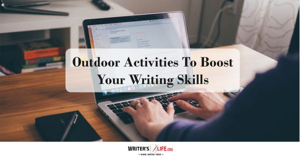 Outdoor Activities To Boost Your Writing Skills - Writer's Life.org