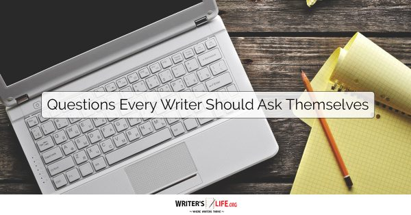 Questions Every Writer Should Ask Themselves - Writer's Life.org