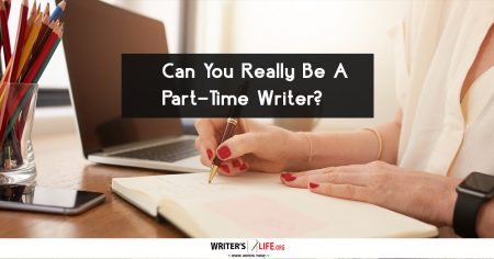 Can You Really Be A Part-Time Writer? - Writer's Life.org