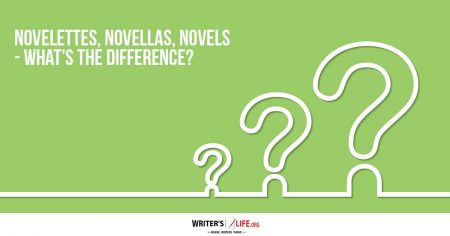 Novelettes, Novellas, Novels - What's The Difference? - Writer's Life.org