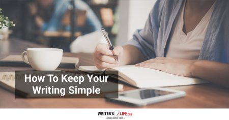 How To Keep Your Writing Simple - Writer's Life.org