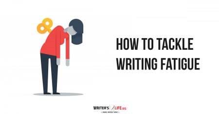 How To Tackle Writing Fatigue - Writer's Life.org