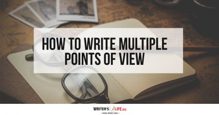 How To Write Multiple Points Of View -Writer's Life.org