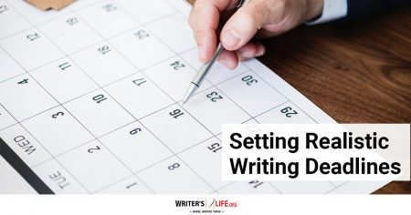 Setting Realistic Writing Deadlines - Writer's Life.org