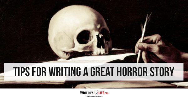 Tips For Writing A Great Horror Story -Writer's Life.org