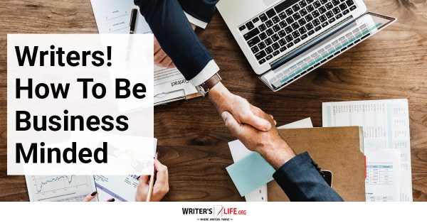 Writers! How To Be Business Minded - Writer's Life.org