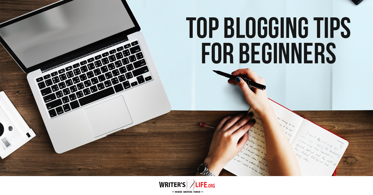 Top Blogging Tips For Beginners - Writer's Life.org