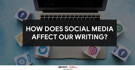 How Does Social Media Affect Our Writing? - Writer's Life.org