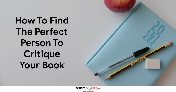 How To Find The Perfect Person To Critique Your Book - Writer's Life.org