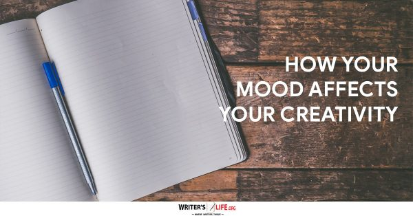 How Your Mood Affects Your Creativity - Writer's Life.org