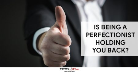 Is Being A Perfectionist Holding You Back? - Writer's Life.org