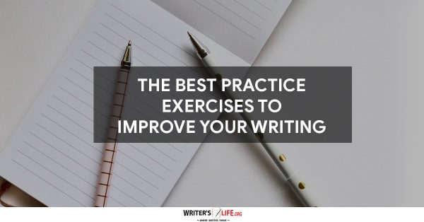 The Best Practice Exercises To Improve Your Writing - Writer's Life.org