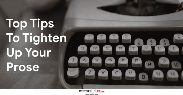 Top Tips To Tighten Up Your Prose - Writer's Life.org