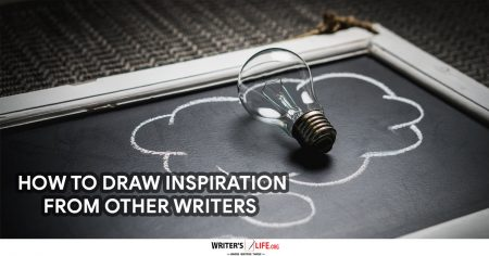 How To Draw Inspiration From Other Writers -Writer's Life.org