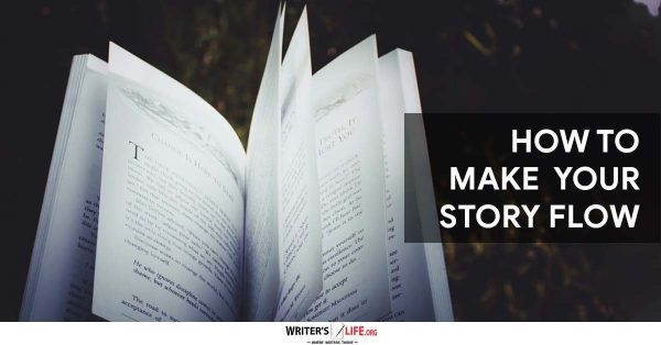 How To Make Your Story Flow - Writer's Life.org