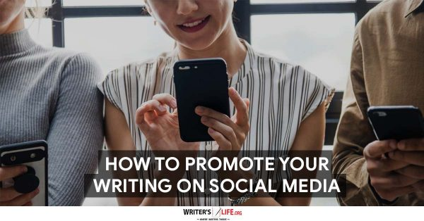 How To Promote Your Writing On Social Media - Writer's Life.org