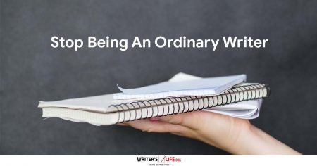 Stop Being An Ordinary Writer- Writer's Life.org