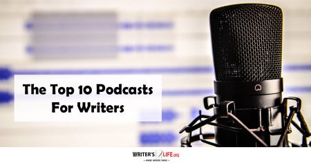 The Top 10 Podcasts For Writers -Writer's Life.org