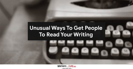 Unusual Ways To Get People To Read Your Writing - Writer's Life.org