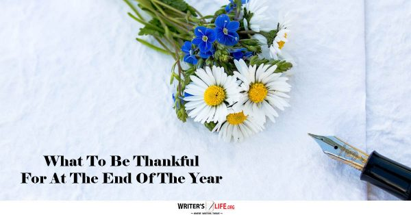 What To Be Thankful For At The End Of The Year - Writer's Life.org