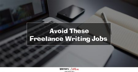 Avoid These Freelance Writing Jobs - Writer's Life.org