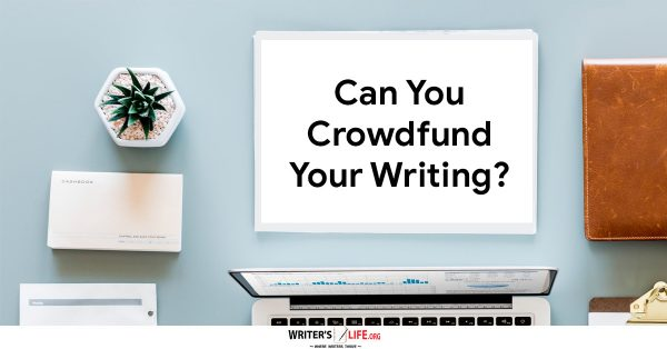 Can You Crowdfund Your Writing? - Writer's Life.org