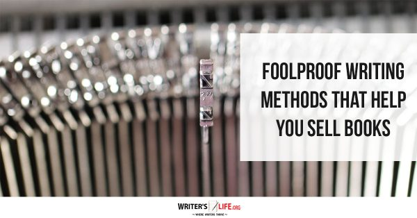 Foolproof Writing Methods That Help You Sell Books - Writer's Life.org