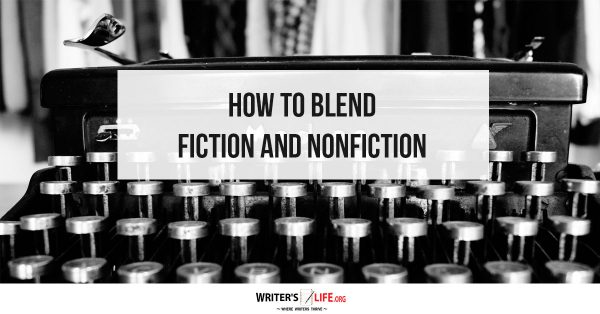 How To Blend Fiction And Nonfiction - Writer's Life.org