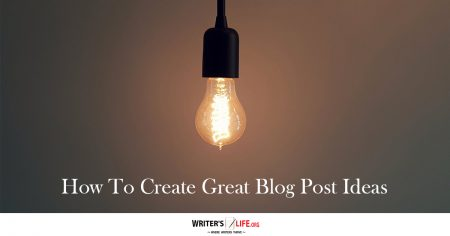 How To Create Great Blog Post Ideas - Writer's Life.org