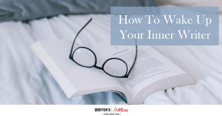 How To Wake Up Your Inner Writer - Writer's Life.org