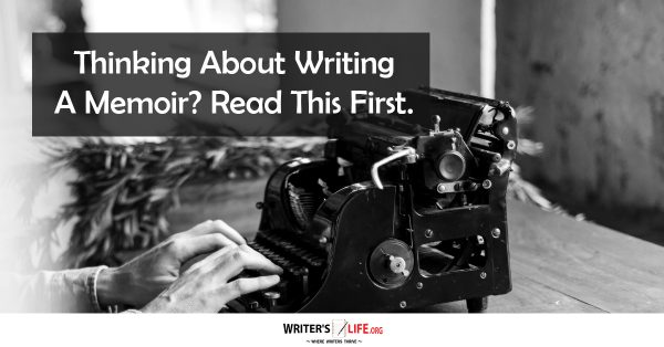 Thinking About Writing A Memoir? Read This First - Writer's Life.org