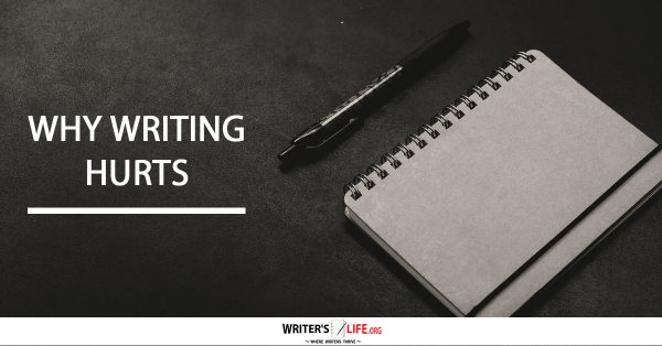 Why Writing Hurts - Writer's Life.org